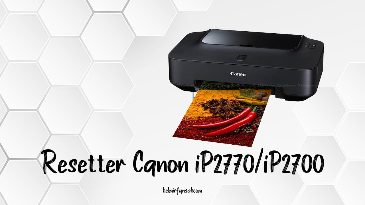 Anjay Unduh Resetter Canon Ip2770 Ip2700 Dan Cara Meresetnya Helmi Irfansah
