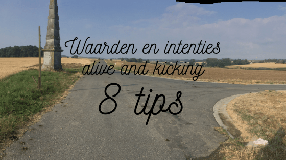 Waarden en intenties alive and kicking: 8 tips