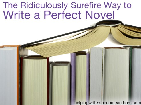 The Ridiculously Surefire Way to Write the Perfect Novel