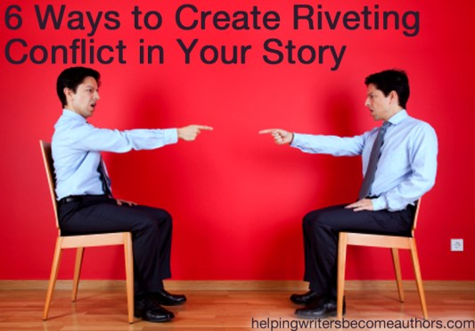 6 Ways to Create Riveting Conflict in Your Story (1)