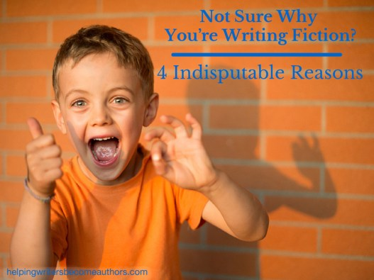 Not Sure Why You're Writing Fiction 4 Indisputable Reasons_edited-1