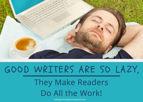 Good Writers Are So Lazy, They Make Readers Do All the Work!