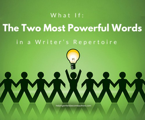 What If: The Two Most Powerful Words in a Writer's Repertoire