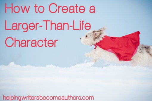 How to Create a Larger-Than-Life Character