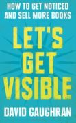 Let's Get Visible David Gaughran