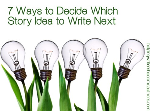 7 Ways to Decide Which Story You Should Write Next