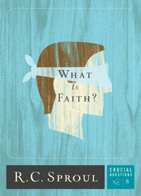 What Is Faith? by R.C. Sproul