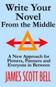 Write Your Novel From the Middle by James Scott Bell