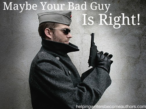 Maybe Your Bad Guy Is Right!