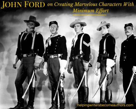 John Ford on Creating Marvelous Characters With Minimum Effort