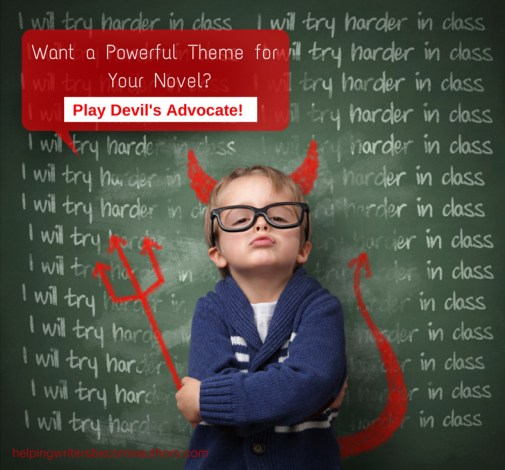Want a Powerful Theme for Your Novel? Play Devil's     Advocate1