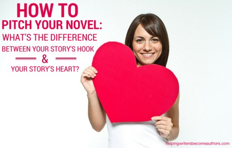 How to Pitch Your Novel: What's the Difference Between Your Story's Hook and Your Story's Heart?
