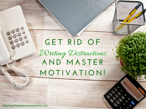 Get Rid of Writing Distractions and Master Motivation!