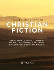 Art and Craft of Christian Fiction Jeff Gerke