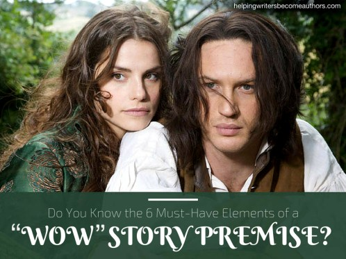 "Do You Know the 6 Must-Have Elements of a ""Wow"" Story Premise?"