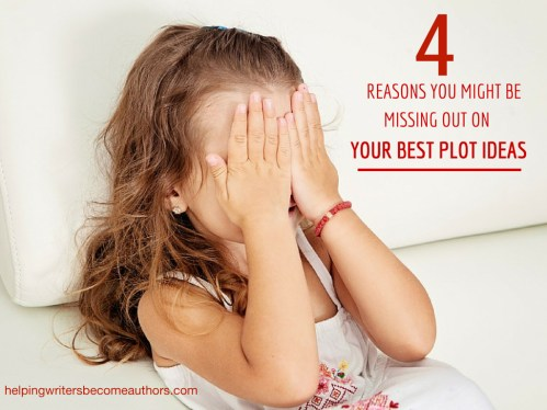 4 Reasons You Might Be Missing Out on Your Best Plot Ideas