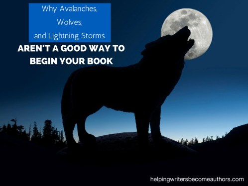 Why Avalanches, Wolves, and Lightning Storms Aren't a Good Way to Begin Your Book