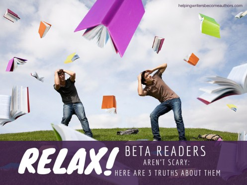 Relax! Beta Readers Aren't Scary: Here Are 3 Truths About Them