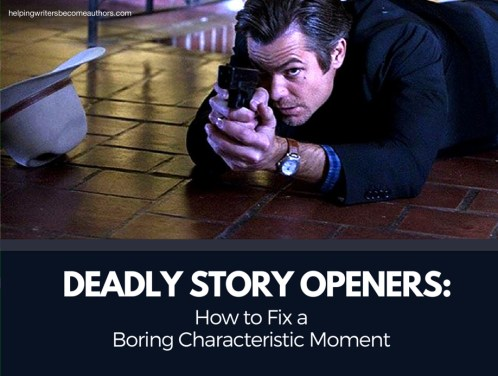 Deadly Story Openers: How to Fix a Boring Characteristic Moment