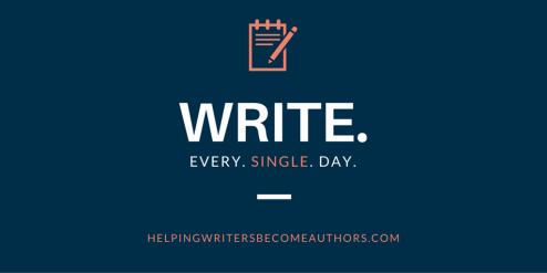 Write. Every. Single. Day.