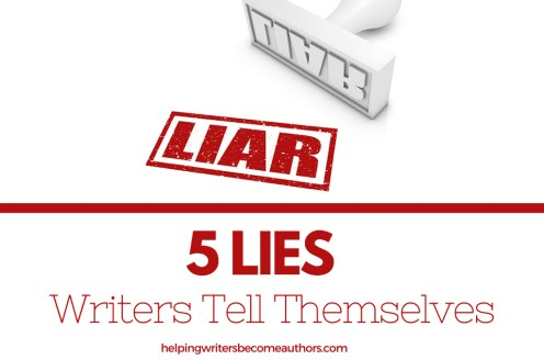 5 Lies Writers Tell Themselves