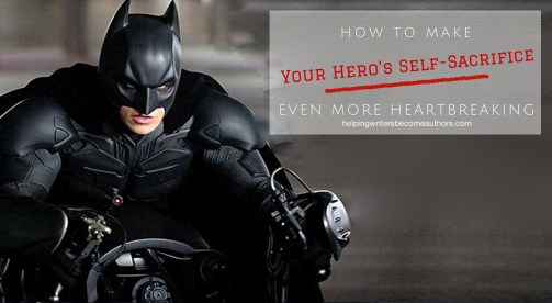 How to Make Your Hero's Self-Sacrifice Even More Heartbreaking