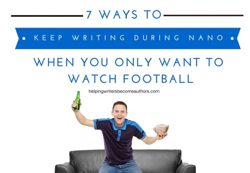 7 Ways to Keep Writing During NaNo When You Only Want to Watch Football