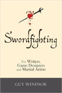 6 Swordfighting for Writers Game Designers and Martial Artists Guy Windsor
