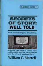 Secrets of Story Well Told William C Martell