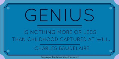 Genius is nothing more or less than childhood captured at will. Charles Baudelaire