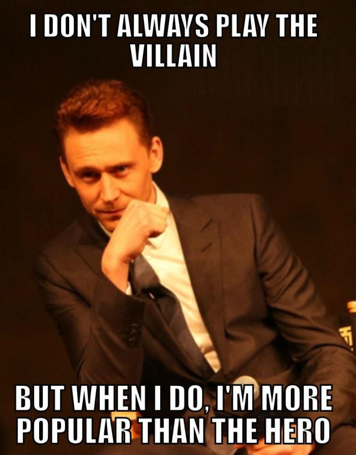 Tom Hiddleston I don't always play the villain