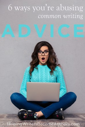 6 Bits of Common Writing Advice You're Misusing