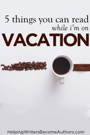 5 Things You Can Read While I'm On Vacation