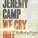 Jeremy Camp – We Cry Out – The Worship Project