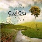 Owl City – All Things Bright & Beautiful