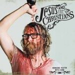 Jesus & The Christians – Remixing Water Into Wine