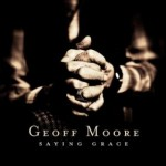 Geoff Moore – Saying Grace