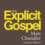 Matt Chandler – The Explicit Gospel
