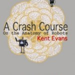 Kent Evans – A Crash Course On the Anatomy of Robots