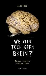 Alva Noe We zijn toch geen brein