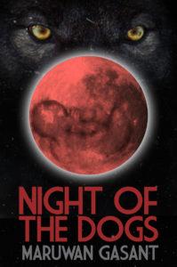 Maruwan Gasant's first novel NIGHT OF THE DOGS