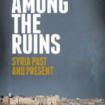 Christian Sahner – Among the Ruins: Syria Past and Present