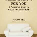 Meghan Hill – Making Room for You: a practical guide to organizing your home