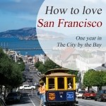 Johanna Lehmann – How to love San Francisco – One year in the City by the Bay