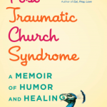 Reba Riley – Post-Traumatic Church Syndrome: A Memoir of Humor and Healing