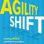 Pamela Meyer – The Agility Shift : Creating Agile and Effective Leaders, Teams, and Organizations