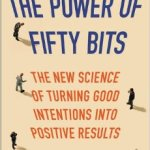Bob Nease – The Power of Fifty Bits: The New Science of Turning Good Intentions into Positive Results
