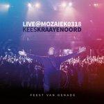 Kees Kraayenoord – Feest van genade: Live at Mozaiek0318