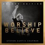 Steven Curtis Chapman – Worship and Believe