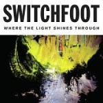 Switchfoot – Where The Light Shines Through
